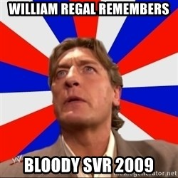 Regal Remembers - William regal remembers Bloody SvR 2009
