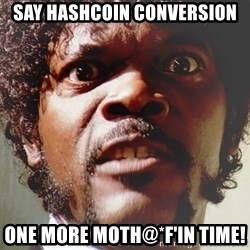 Mad Samuel L Jackson - Say Hashcoin conversion One more Moth@*F'in time!