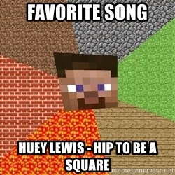 Minecraft Guy - favorite song Huey Lewis - Hip To Be a Square