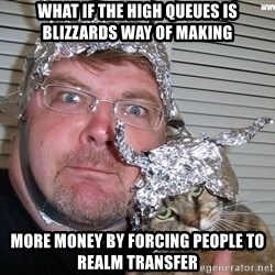 conspiracy nut - What if the high queues is blizzards way of making more money by forcing people to realm transfer