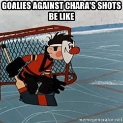 goaliepro - Goalies against chara's shots be like