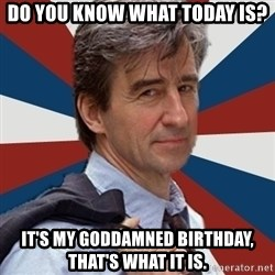 Jack McCoy - Do you know what today is? It's my Goddamned birthday, that's what it is.