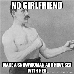 overly manlyman - no girlfriend make a snowwoman and have sex with her