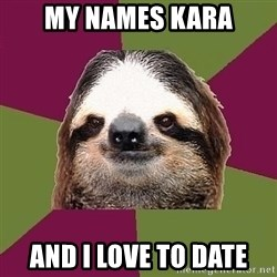 Just-Lazy-Sloth - my names kara and I love to date