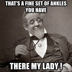 1889 [10] guy - That's a fine set of ankles you have  There my lady !