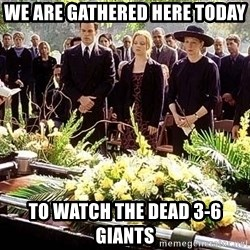 funeral1 - We are gathered here today To watch the dead 3-6 giants