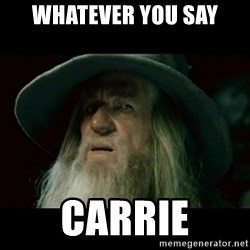 no memory gandalf - whatever you say Carrie