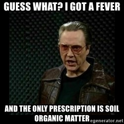 cowbell - Guess What? I Got A FEVER And the only prescription is Soil Organic MAtter