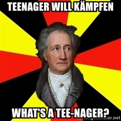 Germany pls - Teenager will kämpfen what's a Tee-nager?