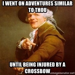 Joseph Ducreux - I went on adventures similar to thou Until being injured by a crossbow