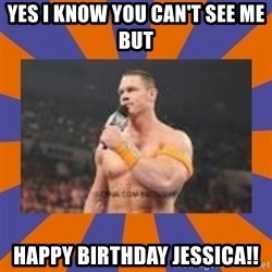 John cena be like you got a big ass dick - Yes I know you can't see me but Happy Birthday Jessica!!