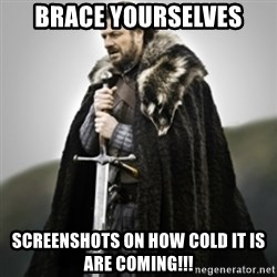 Brace yourselves. - Brace Yourselves Screenshots on how cold it is are coming!!!
