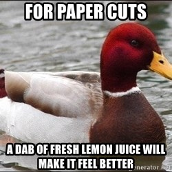 Malicious advice mallard - for paper cuts A dab of fresh lemon juice will make it feel better