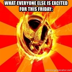 Typical fan of the hunger games - What everyone else is excited for this Friday: