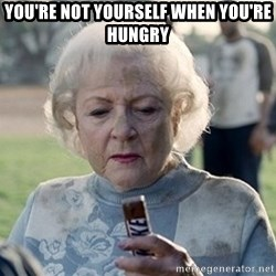 betty white snickers - you're not yourself when you're hungry