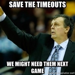 Kevin McFail Meme - Save the timeouts We might need them next game