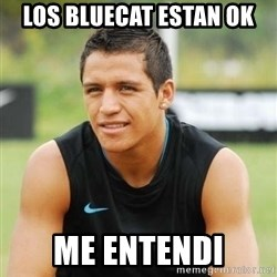 alexis sanchez  - Los bluecat estan ok Me entendi