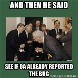 laughing politician - and then he said see if QA already reported the bug