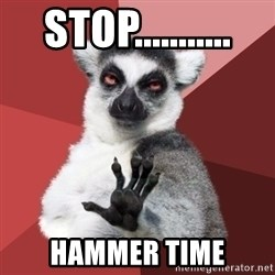 Chill Out Lemur - stop........... hammer time