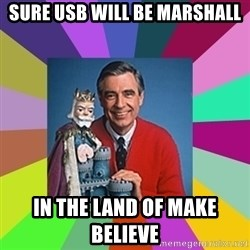mr rogers  - sure USB will be marshall in the land of make believe