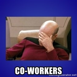 Picard facepalm  -  co-workers