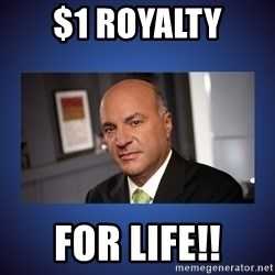 Kevin O'Leary - $1 Royalty  for LIFE!!