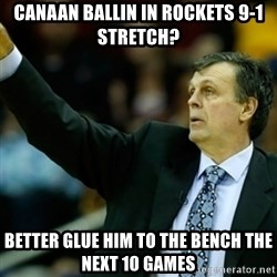 Kevin McFail Meme - canaan ballin in rockets 9-1 stretch? better glue him to the bench the next 10 games
