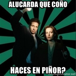 "Typical fans ""The X-files"" - Alucarda que coño haces en piñor?"