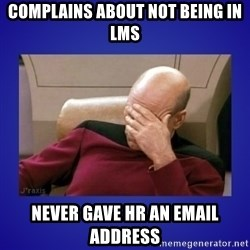 Picard facepalm  - Complains about not being in LMS Never gave HR an email address