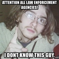 Pointing finger guy - ATTENTION ALL LAW ENFORCEMENT AGENCIES! I dont know this guy.