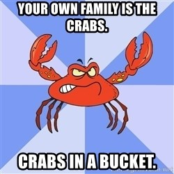 VasyaCrab - Your own family is the crabs. Crabs in a bucket.