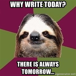 Just-Lazy-Sloth - Why write today? There is always tomorrow...