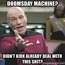 Captain Picard - doomsday machine? didn't kirk already deal with this shit?
