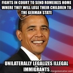Scumbag Obama - fights in court to send romeikes home where they will lose their children to the german state unilaterally legalizes illegal immigrants