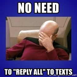 """Picard facepalm  - no need to """"reply all"""" to texts"""