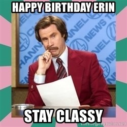 anchorman - HAPPY BIRTHDAY ERIN STAY CLASSY
