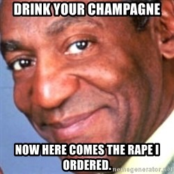 Creepy bill cosby - drink your champagne now here comes the rape i ordered.