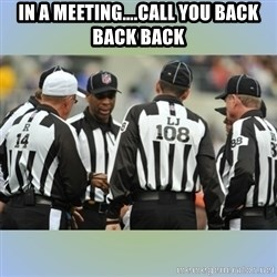 NFL Ref Meeting - In a meeting….Call you back back back