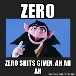 The Count from Sesame Street - Zero Zero Shits Given, Ah Ah Ah
