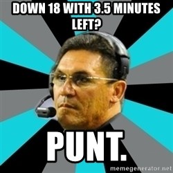 Stoic Ron - Down 18 with 3.5 minutes left? Punt.