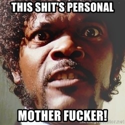 Mad Samuel L Jackson - This shit's personal Mother fucker!