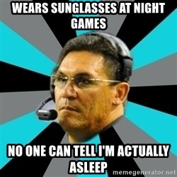 Stoic Ron - Wears sunglasses at night games no one can tell I'm actually asleep