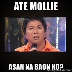 Willie Revillame me - ate mollie asan na Baon ko?