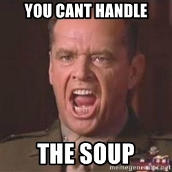Jack Nicholson - You can't handle the truth! - YOU CANT HANDLE THE SOUP
