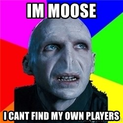 Poor Planning Voldemort - IM MOOSE I CANT FIND MY OWN PLAYERS