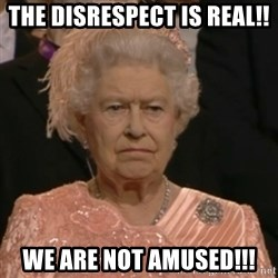 Unhappy Queen - The Disrespect is Real!! We are Not Amused!!!