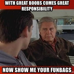 UNCLE BEN ADVISE - With Great Boobs Comes Great responsibility NOw show me your funbags