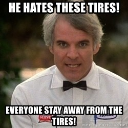 Steve Martin The Jerk - He hates these tires!  Everyone stay away from the tires!
