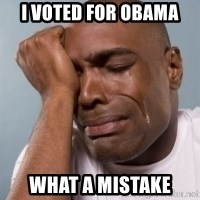 cryingblackman - i voted for obama what a mistake