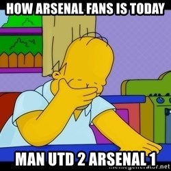Homer Facepalm - How arsenal fans is today man utd 2 arsenal 1